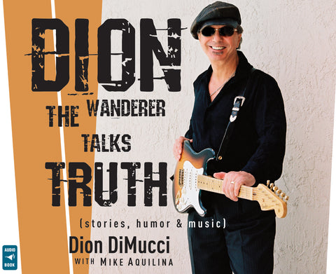 Dion: The Wanderer Talks Truth (Stories, Humor & Music) Audio Book