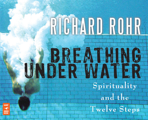 Breathing Under Water: Spirituality and the Twelve Steps Audio Book