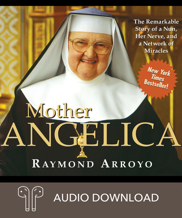 Mother Angelica: The Remarkable Story of a Nun, Her Nerve, and a Network of Miracles Downloadable Audio Book