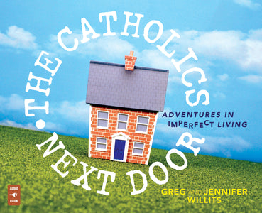 The Catholics Next Door: Adventures in Imperfect Living audio book