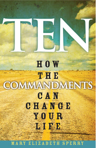 Ten: How the Commandments Can Change Your Life