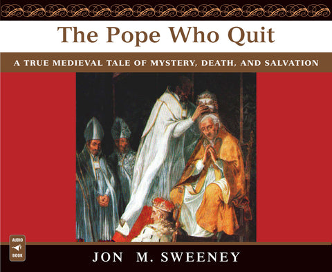 The Pope Who Quit: A True Medieval Tale of Mystery, Death, and Salvation Audio Book