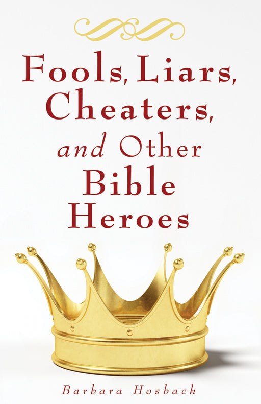 Fools, Liars, Cheaters, and Other Bible Heroes