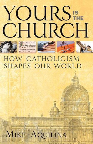 Yours Is the Church: How Catholicism Shapes Our World