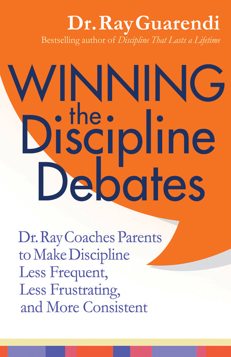 Winning the Discipline Debates: Dr. Ray Coaches Parents to Make Discipline Less Frequent, Less Frustrating, and More Consistent