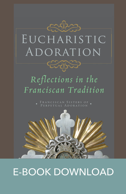 Eucharistic Adoration: Reflections in the Franciscan Tradition E-Book