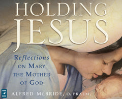 Holding Jesus: Reflections on Mary, the Mother of God audio book