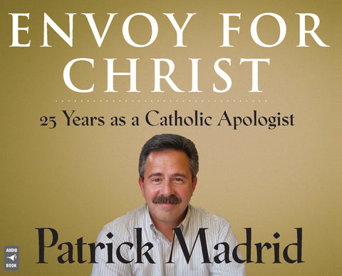 Envoy for Christ: 25 Years as a Catholic Apologist