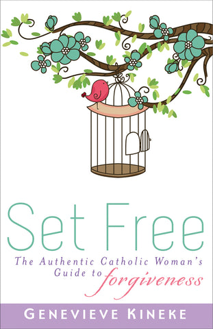 Set Free : The Authentic Catholic Woman's Guide to Forgiveness