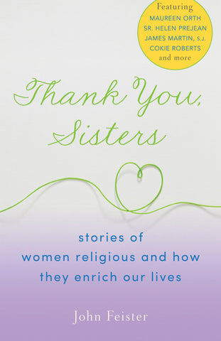 Thank You, Sisters: Stories of Women Religious and How They Enrich Our Lives