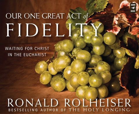 Our One Great Act of Fidelity: Waiting for Christ in the Eucharist audio book
