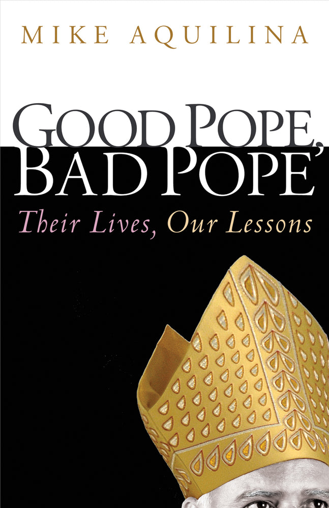 Good Pope, Bad Pope: Their Lives, Our Lessons