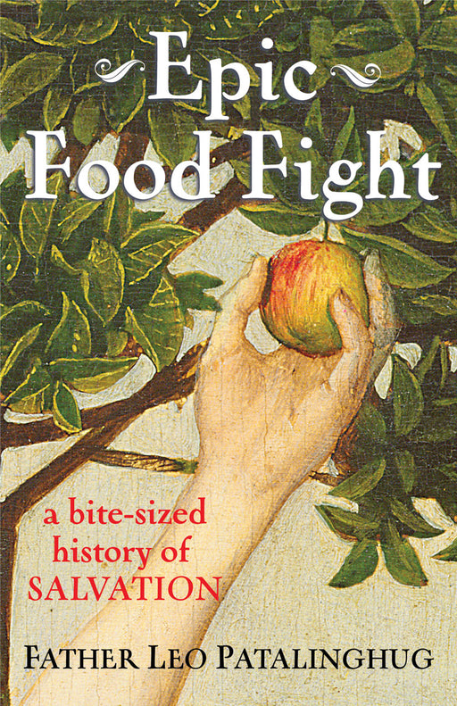 Epic Food Fight : A Bite-Sized History of Salvation