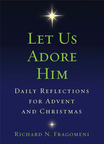 Let Us Adore Him : Daily Reflections for Advent and Christmas