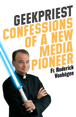 Geekpriest : Confessions of a New Media Pioneer