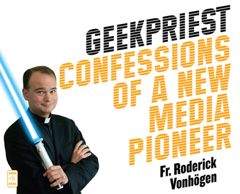 Geekpriest: Confessions of a New Media Pioneer audio book