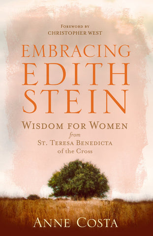 Embracing Edith Stein  : Wisdom for Women from St. Teresa Benedicta of the Cross