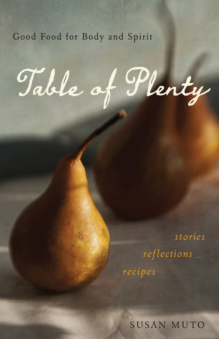 Table of Plenty: Good Food for Body and Spirit (Stories, Reflections, Recipes)