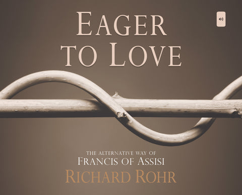 Eager to Love: The Alternative Way of Francis of Assisi audio book