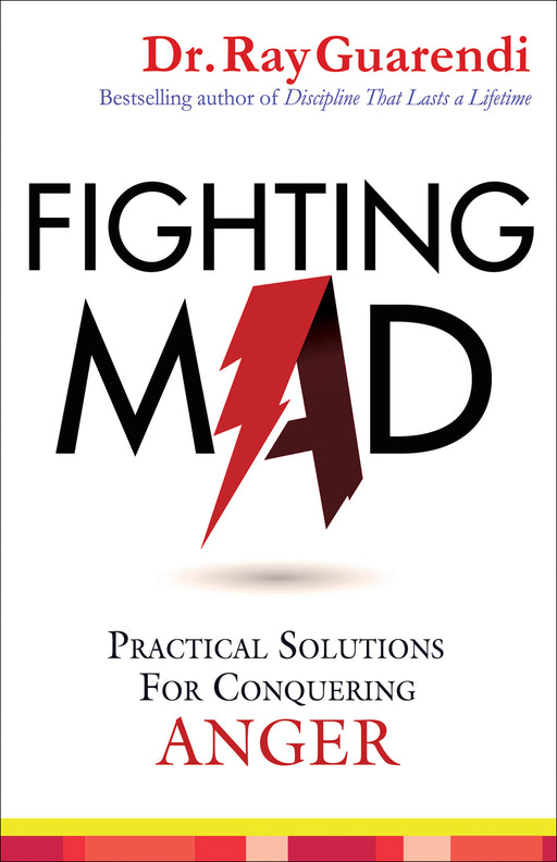 Fighting Mad: Practical Solutions for Conquering Anger