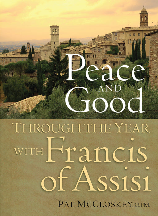 Peace and Good : Through the Year with Francis of Assisi
