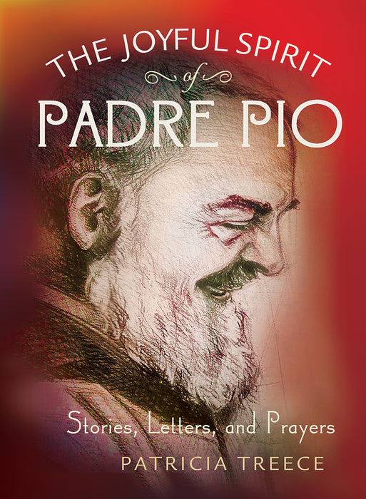 The Joyful Spirit of Padre Pio: Stories, Letters, and Prayers