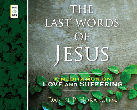 The Last Words of Jesus: A Meditation on Love and Suffering audio book