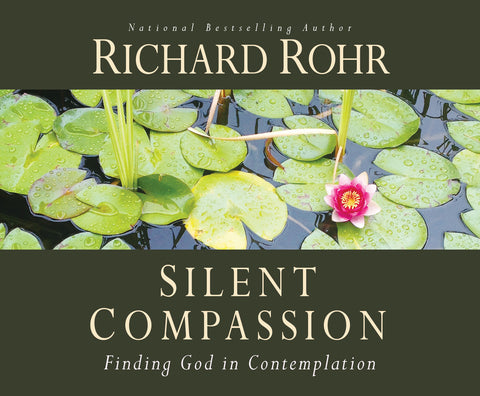 Silent Compassion: Finding God in Contemplation audio book