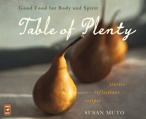 Table of Plenty: Good Food for Body and Spirit (Stories, Reflections, Recipes) Audio