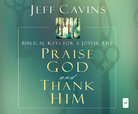 Praise God and Thank Him: Biblical Keys for a Joyful Life Digital Audio Download
