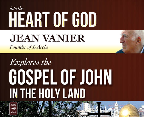 Into the Heart of God: Jean Vanier Explores the Gospel of John in the Holy Land Audio Book