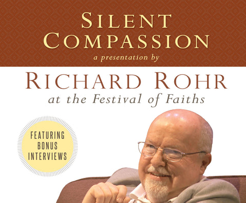 Silent Compassion: Richard Rohr at the Festival of Faiths audio book