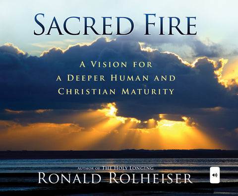 Sacred Fire: A Vision for Deeper Christian and Human Maturity Audio Book