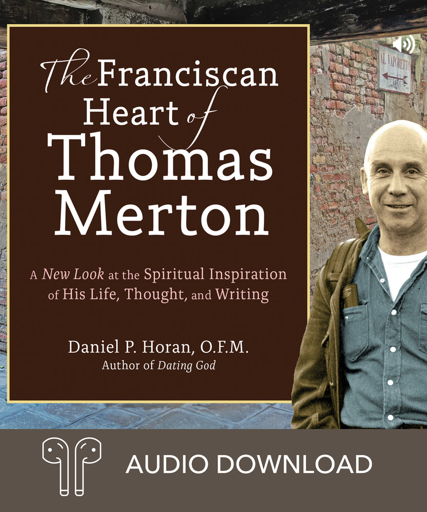 The Franciscan Heart of Thomas Merton: A New Look at the Spiritual Inspiration of His Life, Thought, and Writing Downloadable Audio Book
