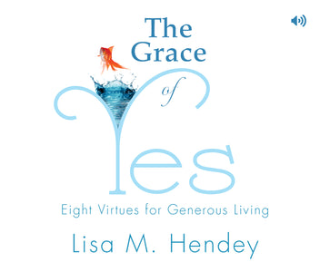 The Grace of Yes: Eight Virtues for Generous Living Audio Book