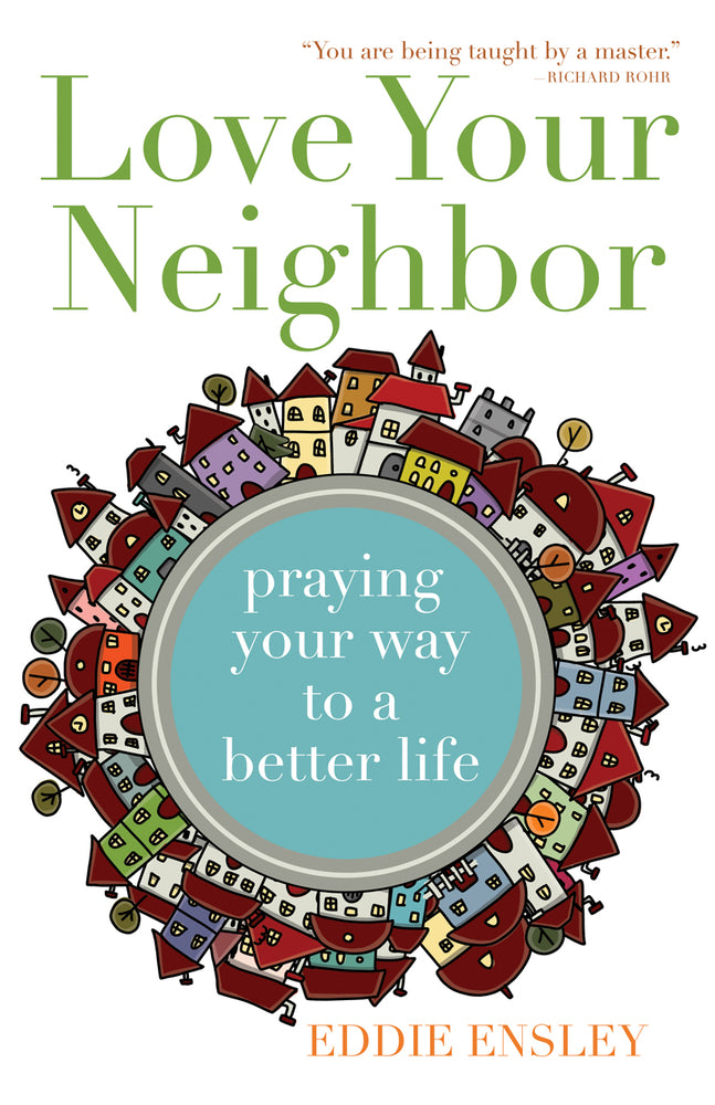 Love Your Neighbor: Praying Your Way to a Better Life