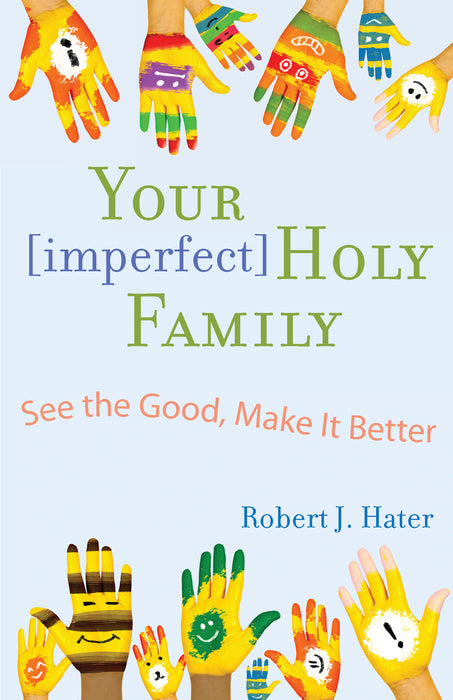 Your [Imperfect] Holy Family: See the Good, Make It Better