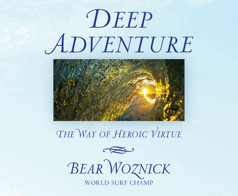 Deep Adventure: The Way of Heroic Virtue audio book