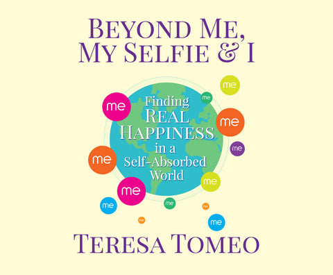 Beyond Me, My Selfie, and I: Finding Real Happiness in a Self-Absorbed World Audio Book
