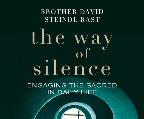 The Way of Silence: Engaging the Sacred in Daily Life audio book