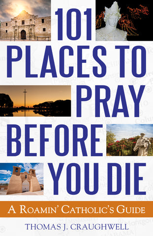 101 Places to Pray Before You Die: A Roamin' Catholic's Guide Pre-Order Set For Release June 2, 2017