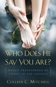 Who Does He Say You Are?: Women Transformed by Christ in the Gospels