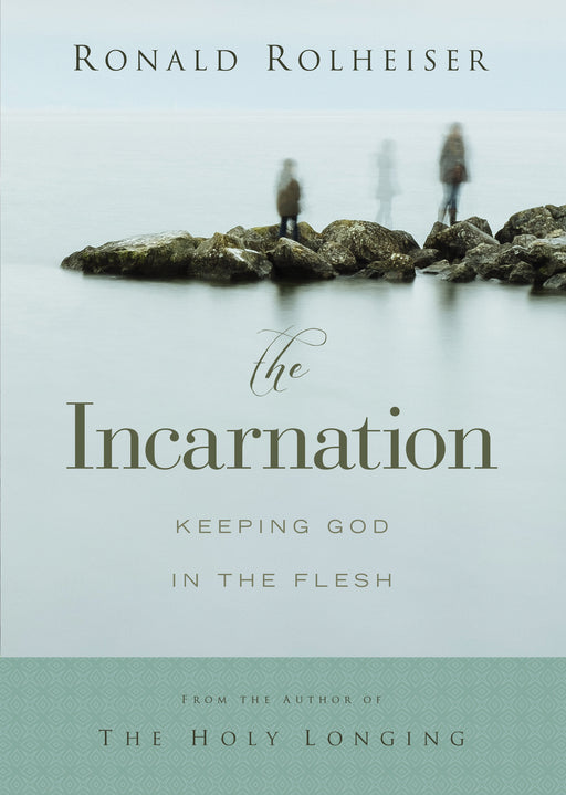 The Incarnation: Keeping God in the Flesh