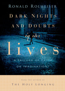 Dark Nights and Doubts in Our Lives: A Failure of Faith-Or Imagination?