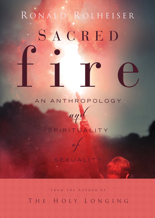 Sacred Fire: An Anthropology and Spirituality of Sexuality