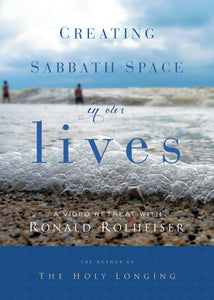 Creating Sabbath Space in Our Lives: A 10 Part Video Retreat