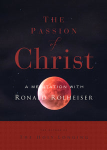 The Passion of Christ: A Meditation with Ron Rolheiser, OMI