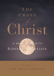 The Cross of Christ: A Meditation with Ron Rolheiser, OMI