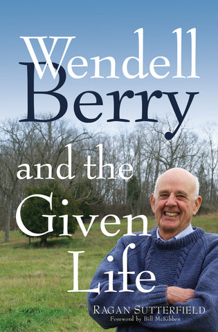 Wendell Berry and the Given Life Pre-Order Set For Release March 24, 2017