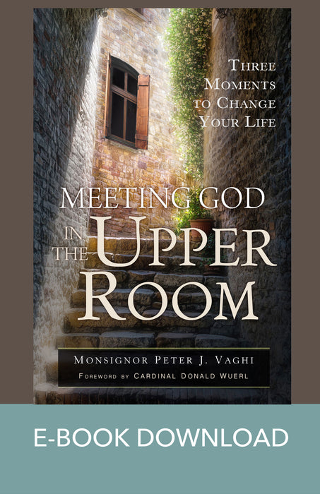 Meeting God in the Upper Room: Three Moments to Change Your Life E-Book